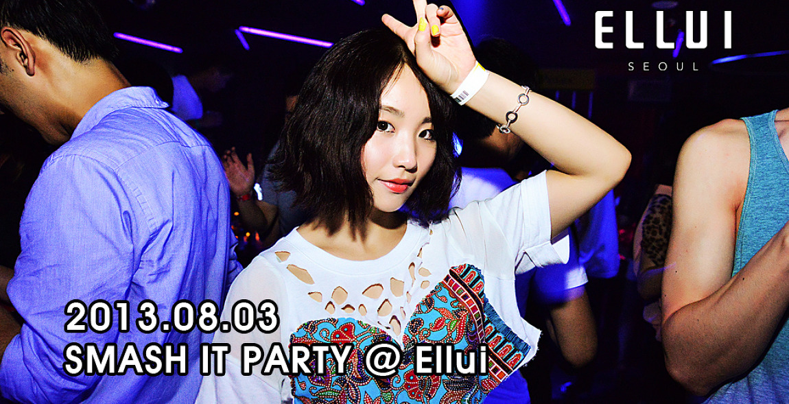 [ 2013.08.03 ] SMASH IT PARTY @Ellui