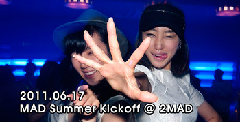 [ 2011.06.17 ] MAD Summer Kickoff @ 2mad