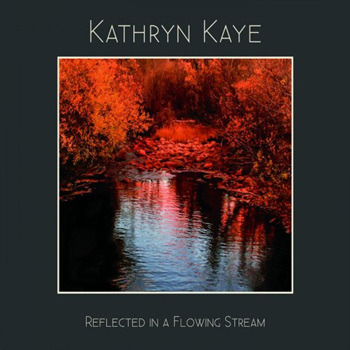 Kathryn Kaye [2017,Reflected in a Flowing Stream]