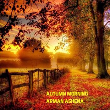 Arman Ashena [2017, Autumn Morning].